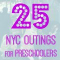 25 Things to Do with NYC Preschoolers Before They Turn 5