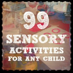 99 Sensory Activities For Any Child