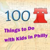 Things to do with kids: 100 Things To Do in Philly with Kids Before They Grow Up