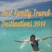 Things to do with kids: Our Best Family Travel of 2014: Top Family Resorts, Beach Towns and Super Cities
