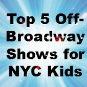 Things to do with kids: Best 5 Off-Broadway Shows for NYC Kids