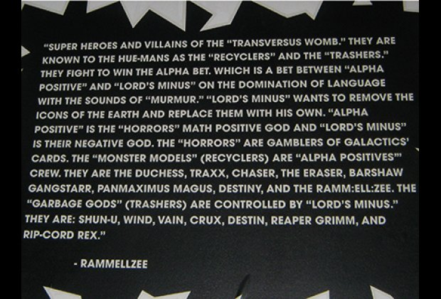 As you can tell from his writings, RAMMELLZEE was immersed in a fantasy world of his own creation